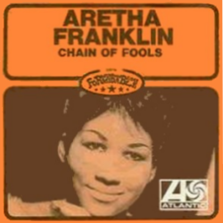 Chain Of Fools - Aretha Franklin