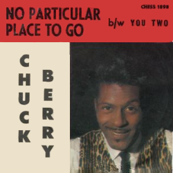 No Particular Place To Go - Chuck Berry
